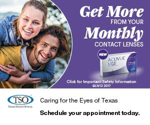 Get More from your Monthly Contact Lenses: Acuvue vita. Click for important Safety Information. Copyright 2017. TSO Texas State Optical - Caring for the Eyes of Texas. Schedule your appointment today.