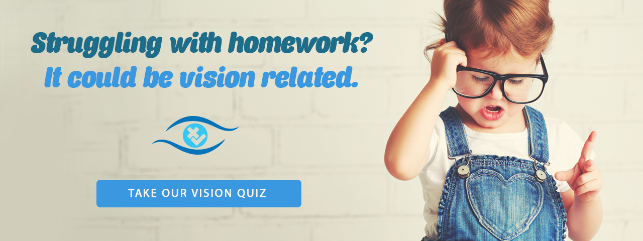 Struggling with homework? It could be vision related. Take our vision quiz.