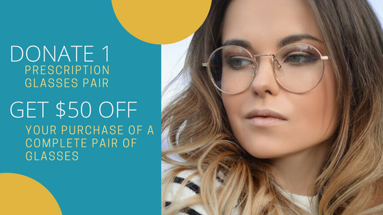 Donate 1 Pair of Glasses, Get $50 Off Your Purchase of a Complete Pair of Glasses