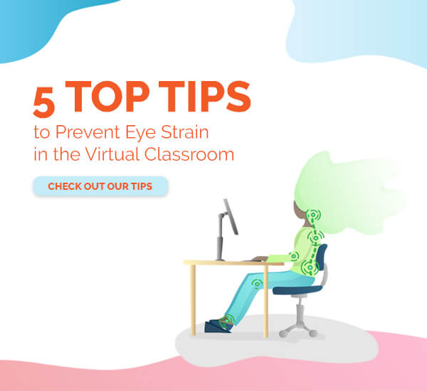 Check out our 5 Top Tips to Prevent Eye Strain in the Virtual Classroom.