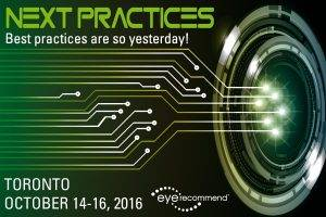 Next Practices- Best practices are so yesterday! Toronto-October 14-16, 2016. Eye Recommend.
