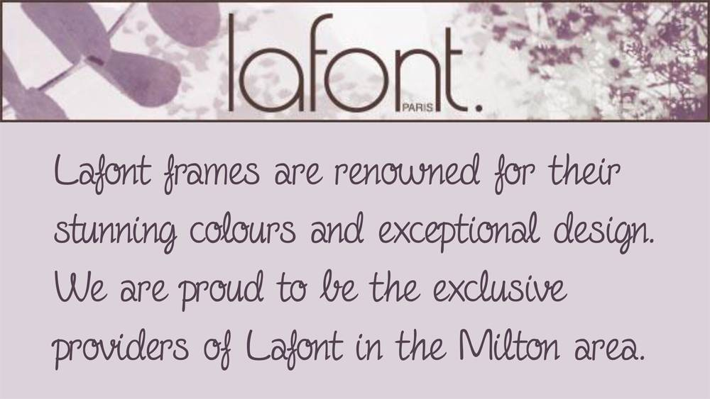 Lafont Paris- Lafont frames are renowned for their stunning colours and exceptional design. We are proud to be the exclusive providers of Lafont in the Milton area.