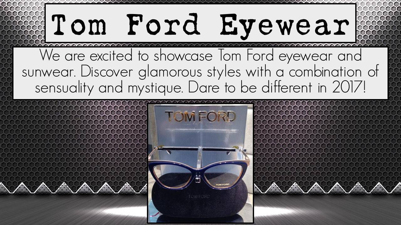 Tom Ford Eyewear- We are excited to showcase Tom Ford eyewear and sunwear. Discover glamorous styles with a combination of sensuality and mystique. Dare to be different in 2017! Photo of Tom Ford glasses frame.